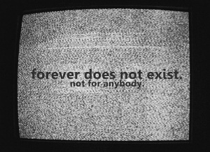 Forever Does Not Exist